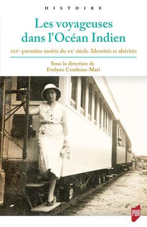 Les voyageuses dans l'océan Indien : XIXe-première moitié du XXe siècle : identités et altérités