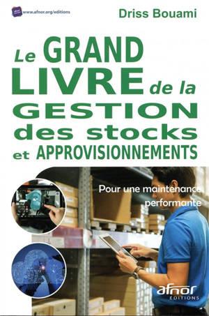 Le grand livre de la gestion des stocks et approvisionnements : pour une maintenance performante !