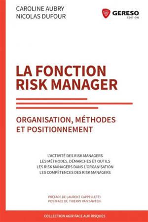 La fonction risk manager : organisation, méthodes et positionnement