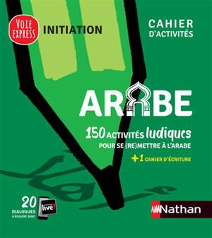 Arabe : 150 activités ludiques pour se (re)mettre à l'arabe : cahier d'activités