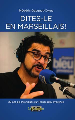 Dites-le en marseillais ! : chroniques radiophoniques