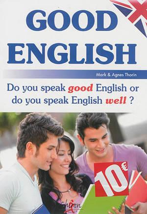 Good English : do you speak good English or do you speak English well ?