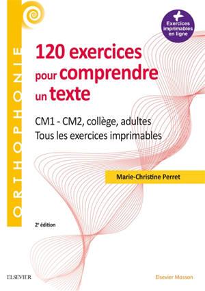 120 exercices pour comprendre un texte : CM1, CM2, collège, adultes : tous les exercices imprimables