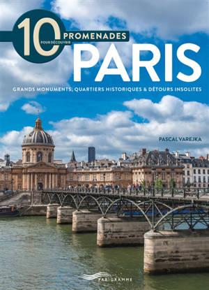 10 promenades pour découvrir Paris : grands monuments, quartiers historiques & détours insolites