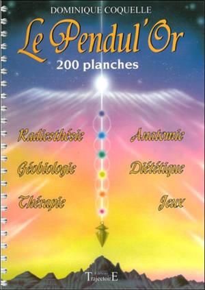 Le pendul'or : 200 planches : radiesthésie, géobiologie, thérapie, anatomie, diététique, jeux