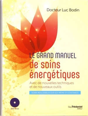 Le grand manuel de soins énergétiques : avec de nouvelles techniques et de nouveaux outils : soins réalisables sur soi-même et à distance