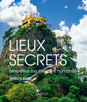 Lieux secrets : merveilles insolites de l'humanité