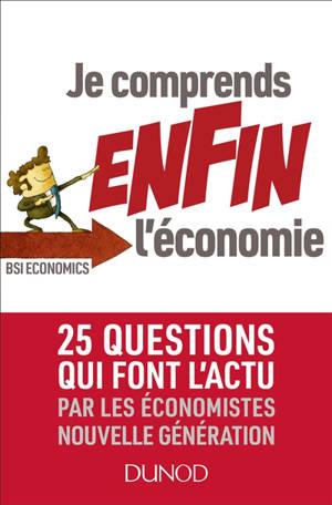 Je comprends enfin l'économie : 25 questions qui font l'actu par les économistes nouvelle génération