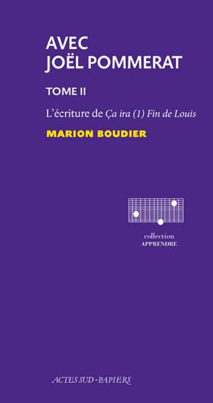 Avec Joël Pommerat. Volume 2, L'écriture de Ca ira (1) Fin de Louis