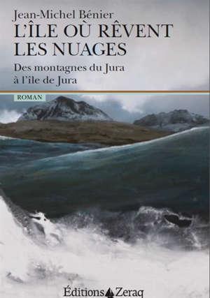 L'île où rêvent les nuages : des montagnes du Jura à l'île de Jura