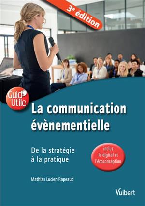 La communication événementielle : de la stratégie à la pratique : inclus le digital et l'écoconception