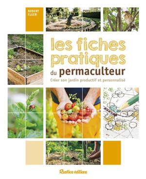 Les fiches pratiques du permaculteur : créer son jardin productif et personnalisé