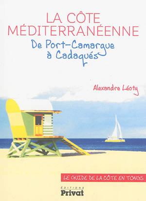 La côte méditerranéenne : de Port-Camargue à Cadaquès : le guide de la côte en tongs