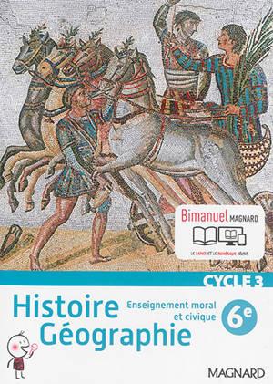 Histoire géographie, enseignement moral et civique, cycle 3, 6e : bimanuel