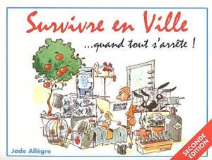 Survivre en ville... quand tout s'arrête ! : vivre sans électricité... et sans eau potable, sans nourriture, sans médicaments...