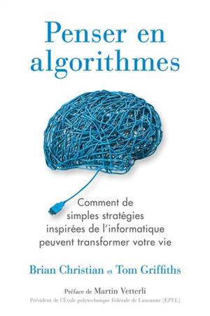 Penser en algorithmes : comment de simples stratégies inspirées de l'informatique peuvent transformer votre vie