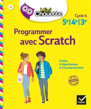 Programmer avec Scratch : 5e, 4e, 3e, cycle 4 : s'initier à l'algorithmique et à la programmation
