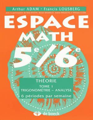 Espace math 5e-6e : théorie. Volume 1, Trigonométrie, analyse : 6 périodes par semaine