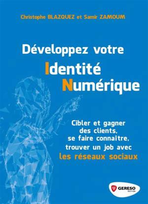 Développez votre identité numérique : cibler et gagner des clients, se faire connaître, trouver un job avec les réseaux sociaux