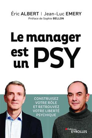 Le manager est un psy : construisez votre rôle et retrouvez votre liberté psychique