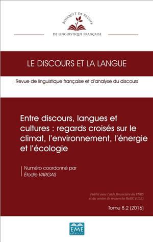 Discours et la langue (Le). n° 8-2, Entre discours, langues et cultures : regards croisés sur le climat, l'environnement, l'énergie et l'écologie