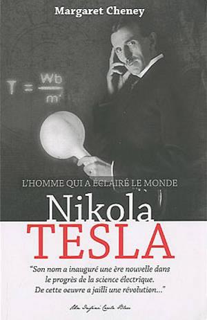 Nikola Tesla, l'homme qui a éclairé le monde