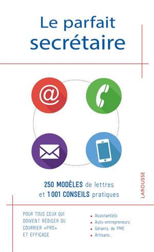 Le parfait secrétaire : 250 modèles de lettres et 1001 conseils pratiques