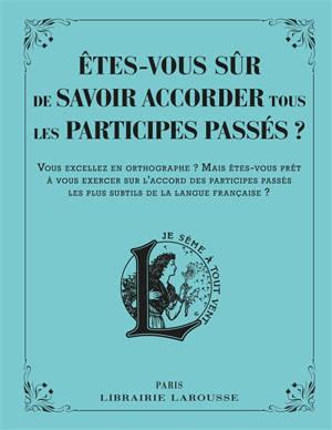 Etes-vous sûr de savoir accorder les participes passés ? : vous excellez en orthographe ? Mais êtes-vous prêt à vous exercer sur l'accord des participes passés les plus complexes de la la langue française ?