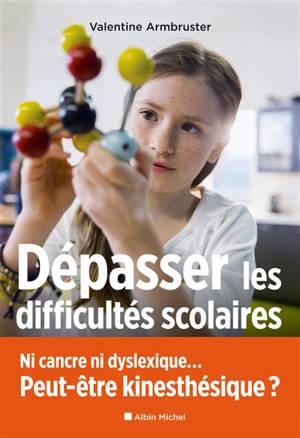 Dépasser les difficultés scolaires : ni cancre ni dyslexique... peut-être kinesthésique ?