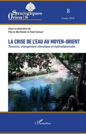 Orients stratégiques. n° 8, La crise de l'eau au Moyen-Orient : tensions, changement climatique et hydrodiplomatie