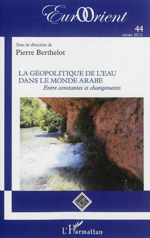 EurOrient. n° 44, La géopolitique de l'eau dans le monde arabe : entre constantes et changements
