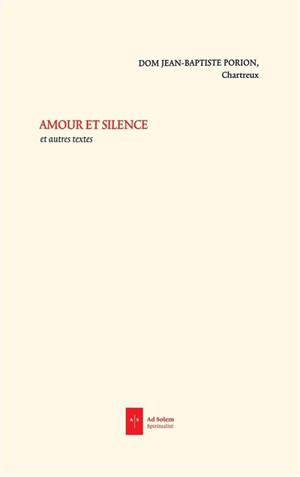 Amour et silence : et autres textes