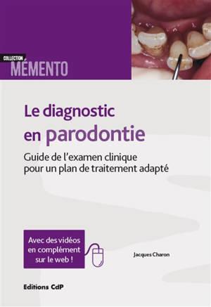 Le diagnostic en parodontie : guide de l'examen clinique pour un plan de traitement adapté