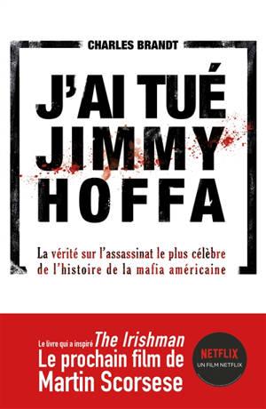 J'ai tué Jimmy Hoffa : la vérité sur l'assassinat le plus célèbre de l'histoire de la mafia américaine