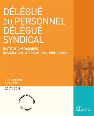 Délégué du personnel, délégué syndical : institutions voisines, désignation, attributions, protection : 2017-2018