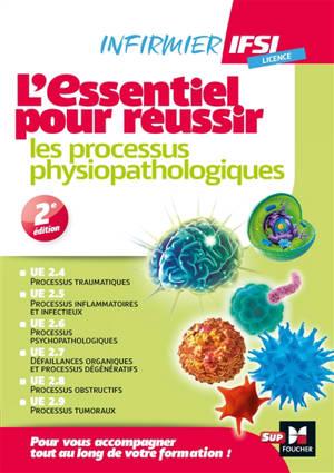 L'essentiel pour réussir les processus physiopathologiques : infirmier IFSI, licence