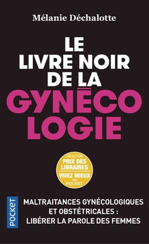 Le livre noir de la gynécologie : maltraitances gynécologiques et obstétricales : libérer la parole des femmes