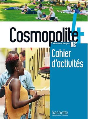 Cosmopolite 4, méthode de français, B2 : cahier d'activités