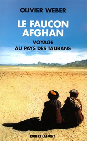 Le faucon afghan : un voyage au royaume des talibans
