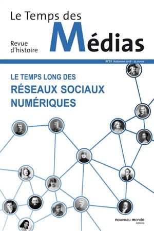 Temps des médias (Le). n° 31, Le temps long des réseaux sociaux numériques