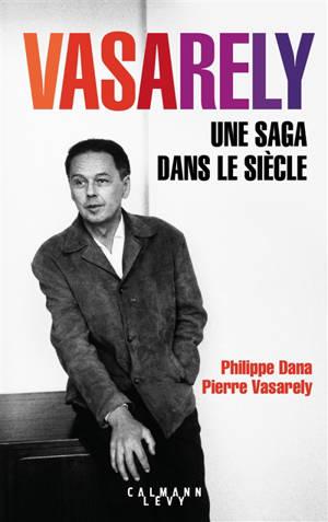 Vasarely : une saga dans le siècle
