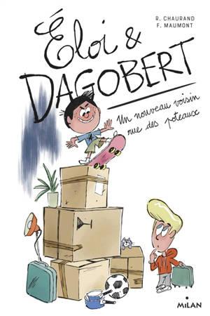 Eloi et Dagobert. Volume 1, Un nouveau voisin rue des Poteaux