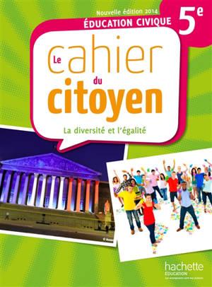 Le cahier du citoyen, 5e : la diversité et l'égalité