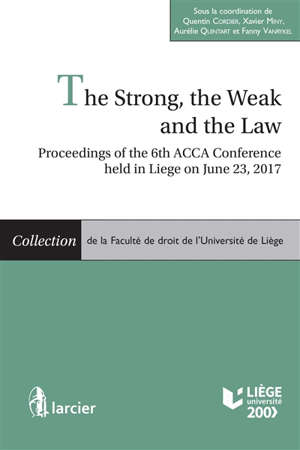 The strong, the weak and the law : proceedings of the 6th ACCA Conference held in Liege on June 23, 2017
