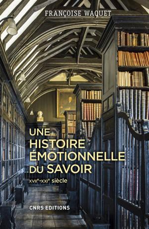 Une histoire émotionnelle du savoir : XVIIe-XXIe siècle