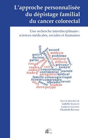 L'approche personnalisée du dépistage familial du cancer colorectal : une recherche interdisciplinaire : sciences médicales, sociales et humaines