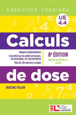 Calculs de dose : rappels mathématiques, l'essentiel sur les unités de mesure, les posologies, les concentrations, plus de 230 exercices corrigés : UE 4.4