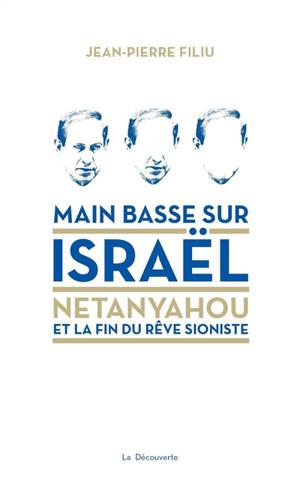 Main basse sur Israël : Netanyahou et la fin du rêve sioniste