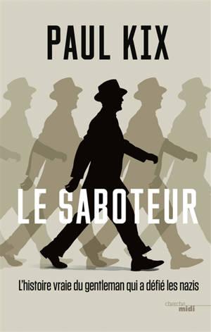 Le saboteur : l'histoire vraie du gentleman qui a défié les nazis