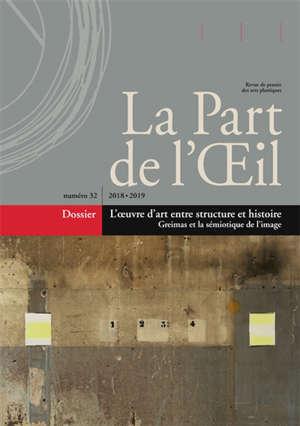 Part de l'oeil (La). n° 32, L'oeuvre d'art entre structure et histoire : Greimas et la sémiotique de l'image